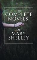 Mary Shelley: The Complete Novels of Mary Shelley