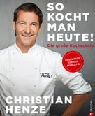 Christian Henze: Das Grundkochbuch: So kocht man heute! ★★★★