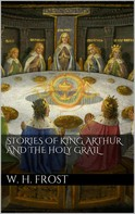 William Henry Frost: Stories of King Arthur and the Holy Grail