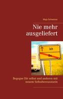 Maja Schweizer: Nie mehr ausgeliefert