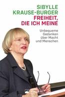 Sibylle Krause-Burger: Freiheit, die ich meine