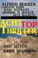 Alfred Bekker: 1000 Seiten Krimi Spannung - Acht Top Thriller