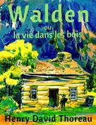 Henry David Thoreau: Walden ou la vie dans les bois