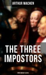 THE THREE IMPOSTORS (Dark Fantasy Classic)