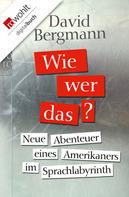 David Bergmann: Wie, wer, das? ★★★★