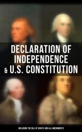 Declaration of Independence & U.S. Constitution (Including the Bill of Rights and All Amendments) - The Principles on Which Our Identity as Americans Is Based (With The Federalist Papers & Inaugural Speeches of George Washington, John Adams and Thomas Jefferson)