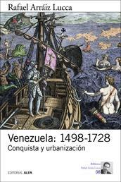 Venezuela: 1498-1728 - Conquista y urbanización