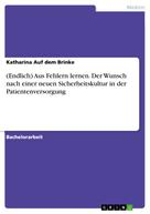 Katharina Auf dem Brinke: (Endlich) Aus Fehlern lernen. Der Wunsch nach einer neuen Sicherheitskultur in der Patientenversorgung