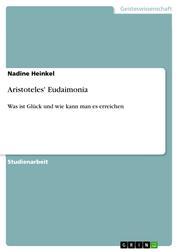 Aristoteles' Eudaimonia - Was ist Glück und wie kann man es erreichen