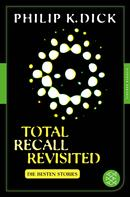 Philip K. Dick: Total Recall Revisited