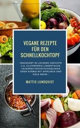 Vegane Rezepte für den Schnellkochtopf - Insgesamt 50 leckere Gerichte u.a. Glutenfreie Linsentacos, Leckeres Frühstücksquinoa oder Kürbis mit Apfelmus etc...