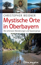Mystische Orte in Oberbayern - Die schönsten Wanderungen und Spaziergänge