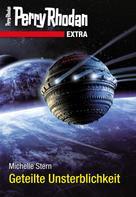Michelle Stern: Perry Rhodan-Extra: Geteilte Unsterblichkeit ★★★