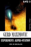 Gerd Maximovic: Experiment: Alpha-Station (Eine SF-Erzählung)
