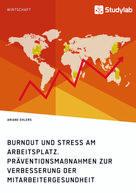 Ariane Ehlers: Burnout und Stress am Arbeitsplatz. Präventionsmaßnahmen zur Verbesserung der Mitarbeitergesundheit