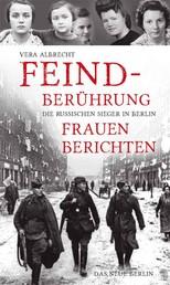 Feindberührung - Die russischen Sieger in Berlin. Frauen berichten