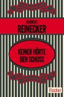Herbert Reinecker: Keiner hörte den Schuß