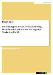 Einführung ins Social Media Marketing. Begriffsdefinition und die wichtigsten Marketing-Kanäle