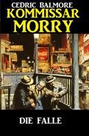Cedric Balmore: Kommissar Morry - Die Falle ★★★★