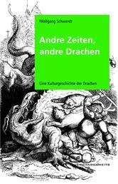 Andre Zeiten, andre Drachen - Eine Kulturgeschichte der Drachen