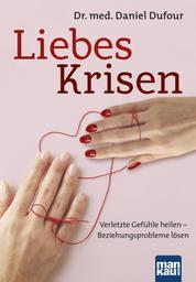 Liebeskrisen - Verletzte Gefühle heilen - Beziehungsprobleme lösen