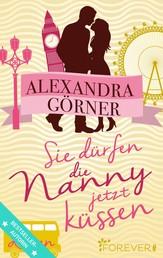 Sie dürfen die Nanny jetzt küssen - Roman