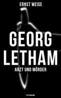 Ernst Weiß: Georg Letham - Arzt und Mörder (Psychokrimi)