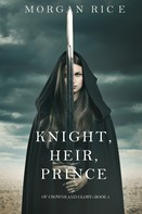 Morgan Rice: Knight, Heir, Prince (Of Crowns and Glory—Book 3)