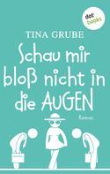 Tina Grube: Schau mir bloß nicht in die Augen ★★★★
