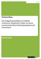 Christian Blisse: Die Fußgelenksstabilität im Fußball verbessern. Empirische Studie zu einem sensomotorischen Aufwärmprogramm mit terrasensa®