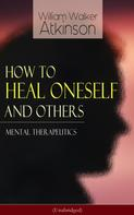 William Walker Atkinson: How to Heal Oneself and Others - Mental Therapeutics (Unabridged)