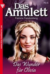 Das Amulett 6 – Liebesroman - Das Wunder für Olivia