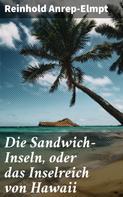 Reinhold Anrep-Elmpt: Die Sandwich-Inseln, oder das Inselreich von Hawaii