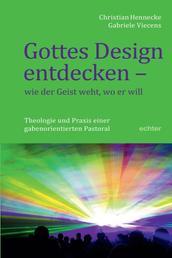 Gottes Design entdecken - was der Geist den Gemeinden sagt - Theologie und Praxis einer gabenorientierten Pastoral