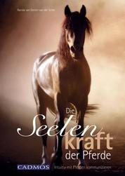 Die Seelenkraft der Pferde - Intuitiv mit Pferden kommunizieren