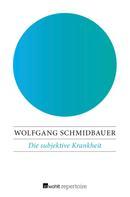 Wolfgang Schmidbauer: Die subjektive Krankheit
