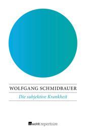 Die subjektive Krankheit - Kritik der Psychosomatik