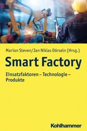 Smart Factory - Einsatzfaktoren - Technologie - Produkte