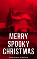 Charles Dickens: MERRY SPOOKY CHRISTMAS (25 Weird & Supernatural Tales in One Edition)