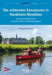 Die schönsten Kanutouren in Nordrhein-Westfalen - 20 Kanuwandertouren zwischen Eifel und Weserbergland