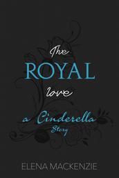 The Royal Love - A Cinderella Story