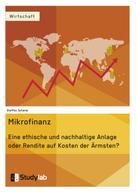 Steffen Scherer: Mikrofinanz. Eine ethische und nachhaltige Anlage oder Rendite auf Kosten der Ärmsten?
