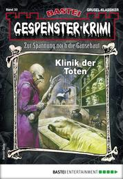 Gespenster-Krimi 30 - Horror-Serie - Klinik der Toten