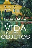 Susanna Moore: La vida de los objetos