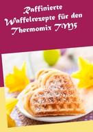 Marion Kreidt: Raffinierte Waffelrezepte für den Thermomix TM5 ★★★★