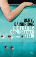 Beryl Bainbridge: Die Frau im gepunkteten Kleid ★★