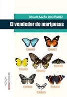 Óscar Bazán: El vendedor de mariposas