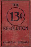 Charles Sheldon: The 13th Resolution