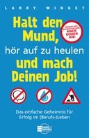 Larry Winget: Halt den Mund, hör auf zu heulen und mach Deinen Job! ★★★★