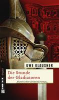 Uwe Klausner: Die Stunde der Gladiatoren ★★★★